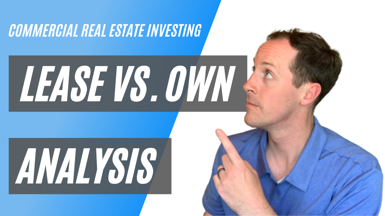 Lease vs. Own Analysis - Commercial Real Estate Investing For Business Owners